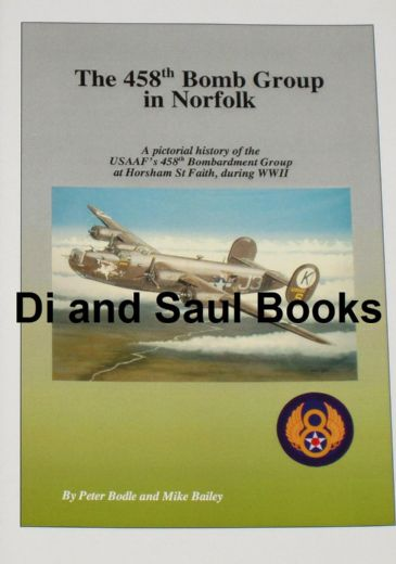 The 458th Bomb Group in Norfolk, by Peter Bodle and Mike Bailey